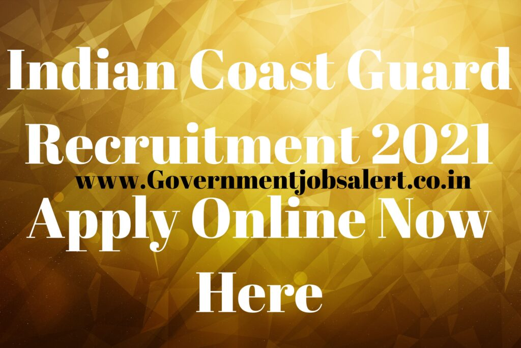 Indian Coast Guard Recruitment 2021 Apply Online Now Here