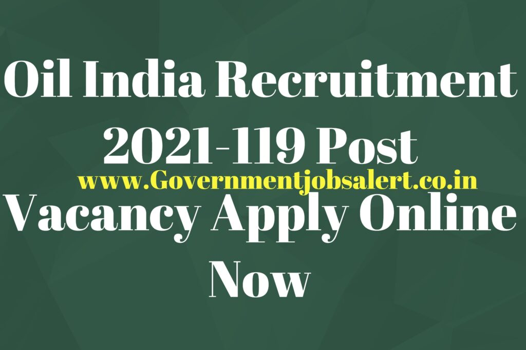 Oil India Recruitment 2021-119 Post Vacancy Apply Online Now