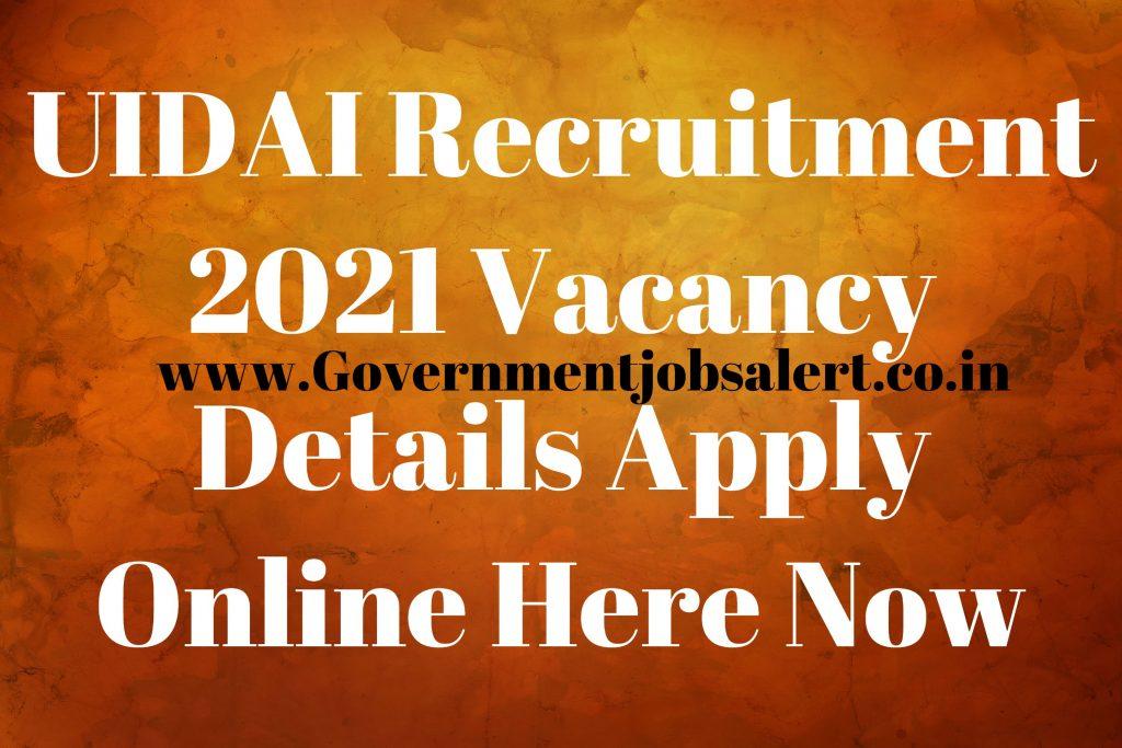 UIDAI Recruitment 2021 Vacancy Details Apply Online Here Now