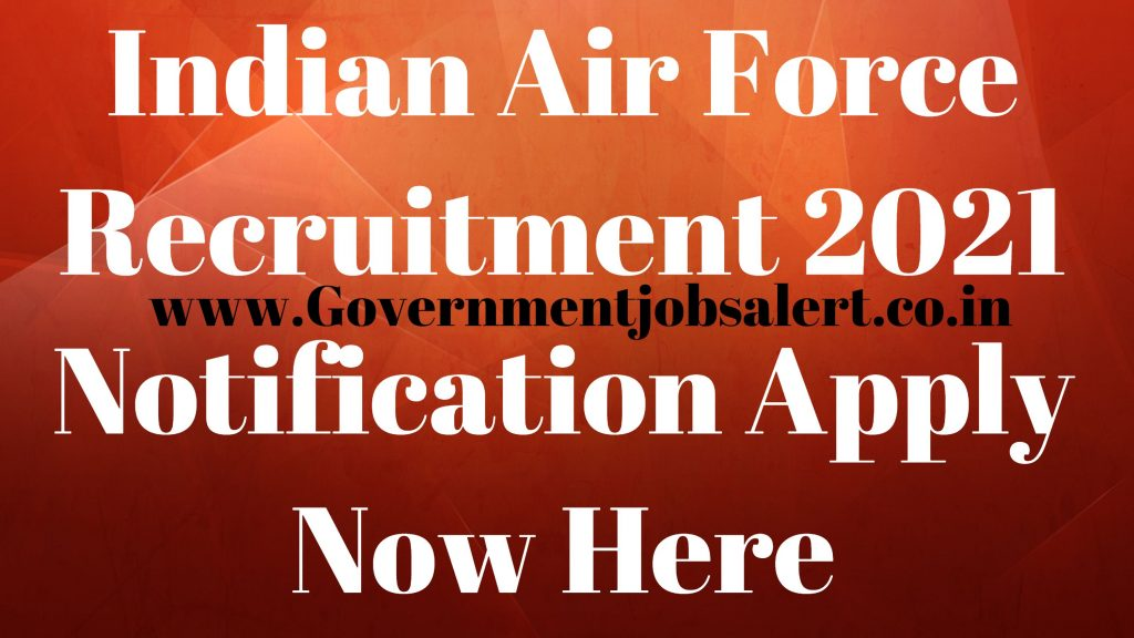 Indian Air Force Recruitment 2021 Notification Apply Now Here