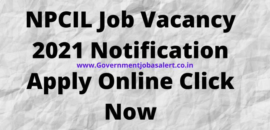 NPCIL Job Vacancy 2021 Notification Apply Online Click Now